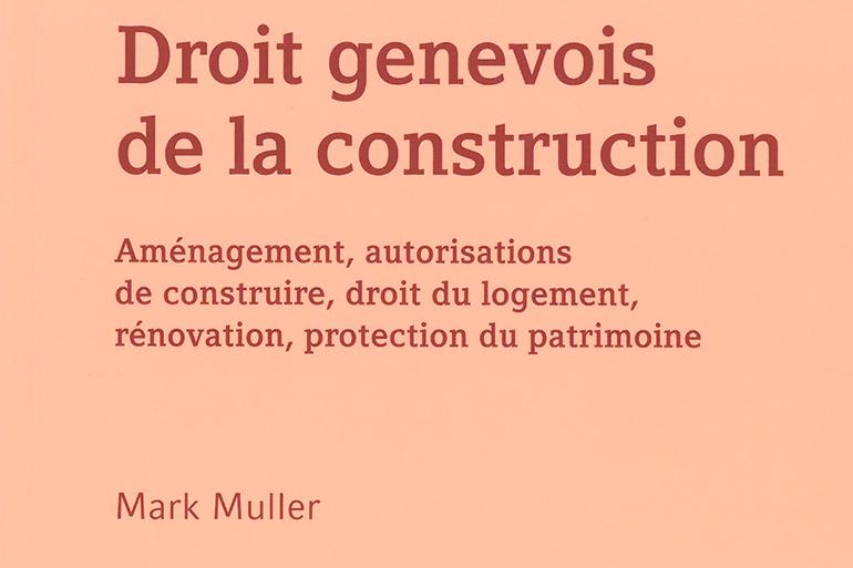 Ouvrage de référence très attendu: enfin une vue globale du droit genevois de la construction